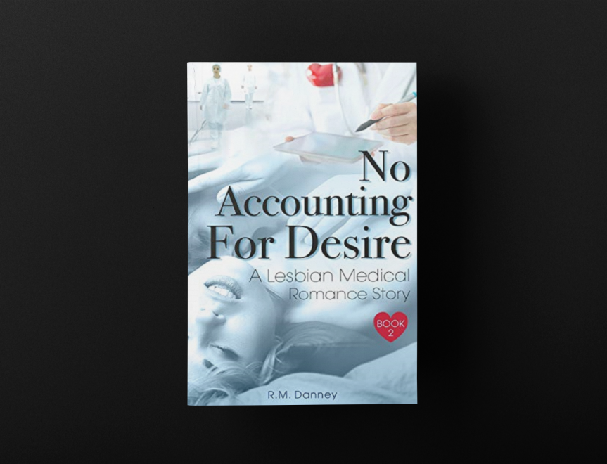 No Accounting For Desire: A Lesbian Medical Romance Story (Heart The Nurse Book 2) by R.M.Danney