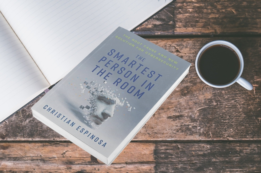 The Smartest Person in the Room: The Root Cause and New Solution for Cybersecurity by ChristianEspinosa